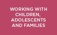 Working with Children, Adolescents and Families