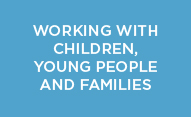 Working with Children, Young People & Families